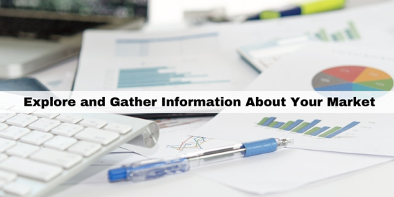 Explore and Gather Information About Your Market